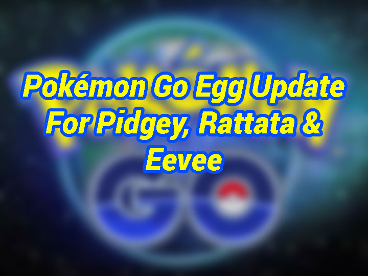 pokemon-go-removes-pidgey-and-rattata-from-eggs-and-eevee-moved-to-a-new-bracket